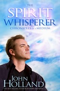 The Spirit Whisperer by John Holland