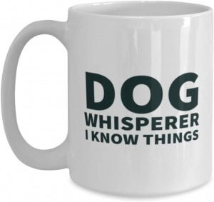 Funny Spiritual 15oz Coffee Mug - Dog Whisperer - I Know Things - Unique for men and women pet lovers