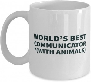 Funny Spiritual 11oz Coffee Mug - World's Best Communicator With Animals - Unique for men and women pet lovers